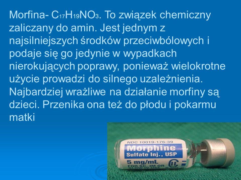 Morfina- C17H19NO3. To związek chemiczny zaliczany do amin