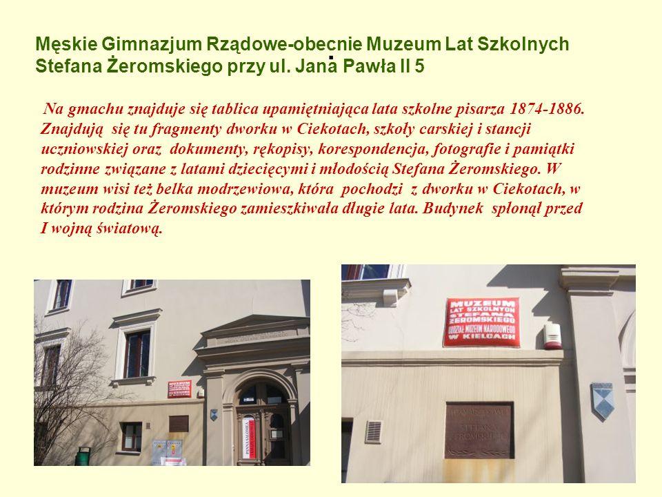 . Męskie Gimnazjum Rządowe-obecnie Muzeum Lat Szkolnych Stefana Żeromskiego przy ul. Jana Pawła II 5.