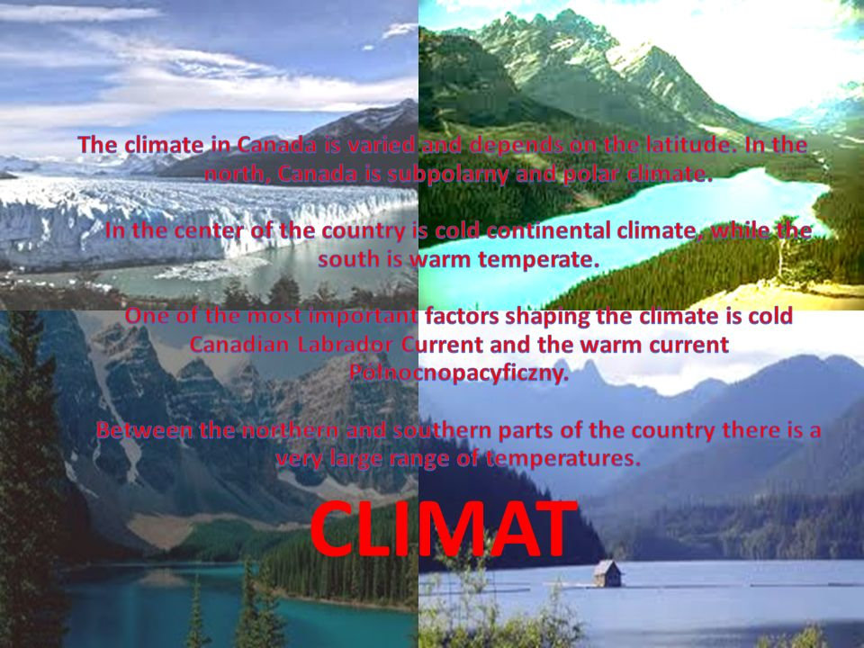 The climate in Canada is varied and depends on the latitude