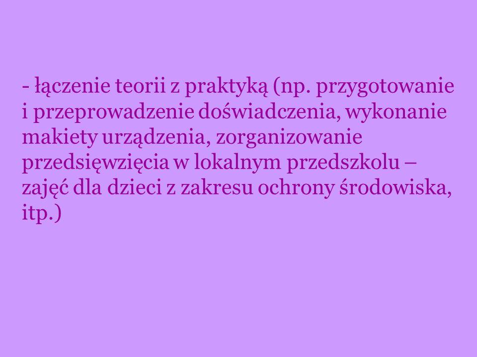 - łączenie teorii z praktyką (np. przygotowanie