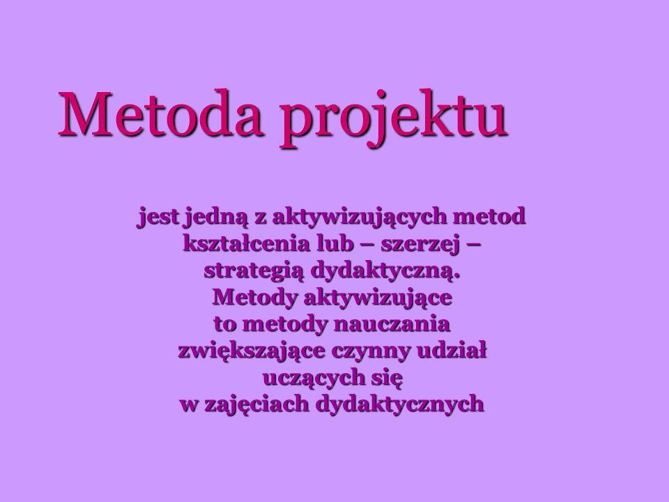 Metoda projektu jest jedną z aktywizujących metod