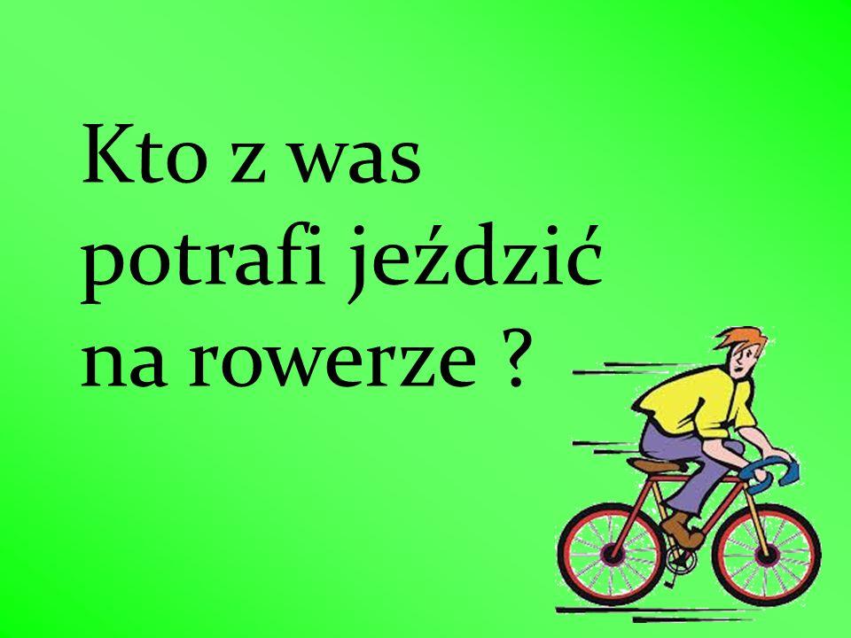 Kto z was potrafi jeździć na rowerze