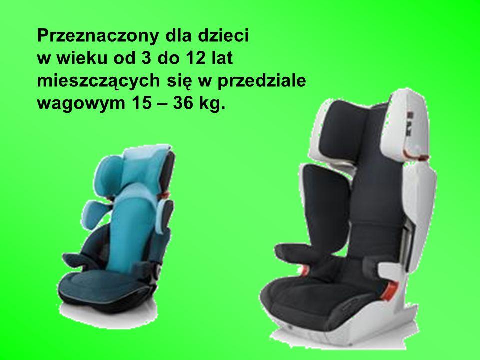 Przeznaczony dla dzieci w wieku od 3 do 12 lat mieszczących się w przedziale wagowym 15 – 36 kg.