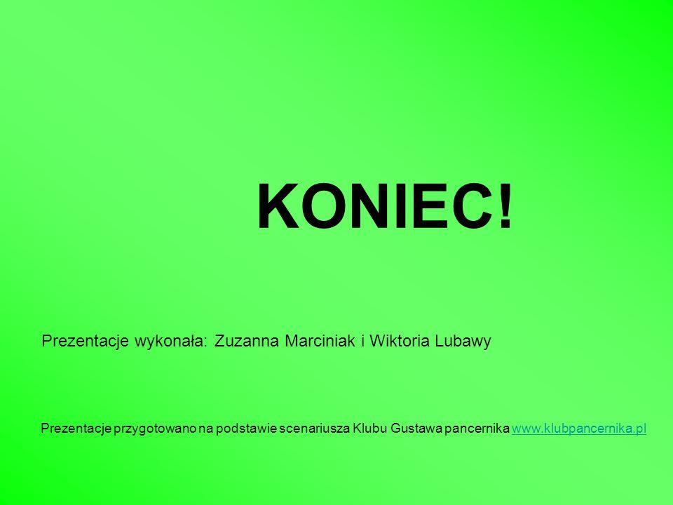 KONIEC! Prezentacje wykonała: Zuzanna Marciniak i Wiktoria Lubawy
