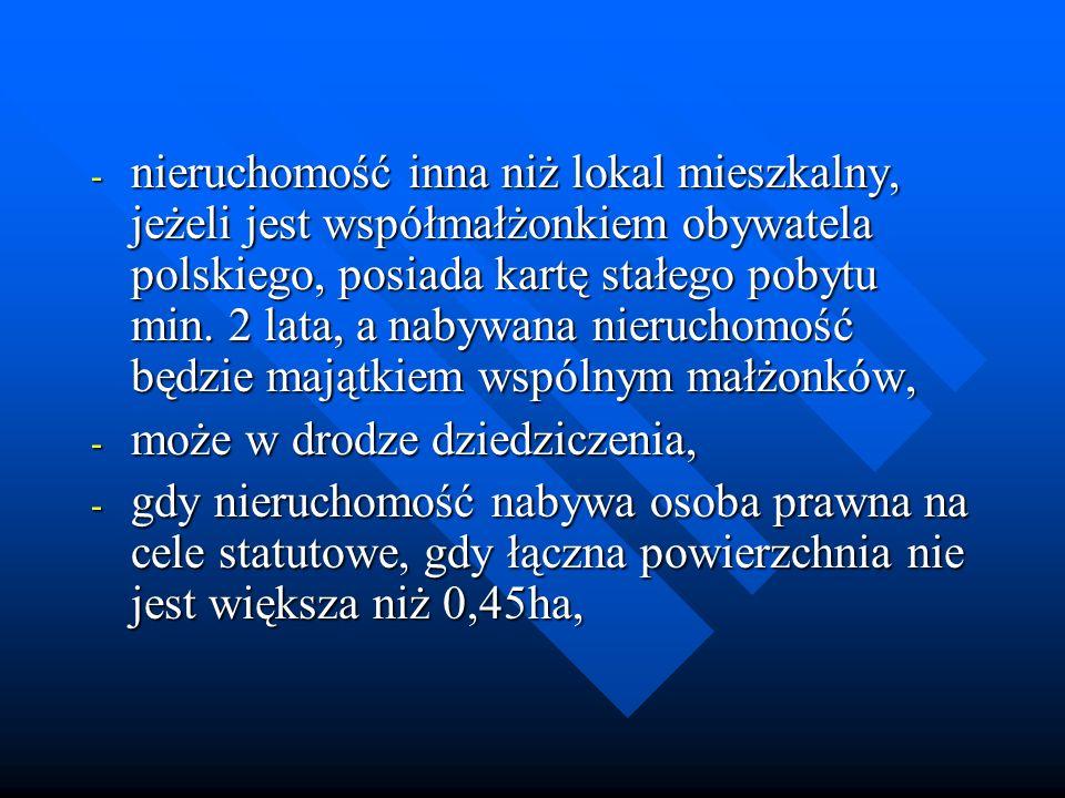nieruchomość inna niż lokal mieszkalny, jeżeli jest współmałżonkiem obywatela polskiego, posiada kartę stałego pobytu min. 2 lata, a nabywana nieruchomość będzie majątkiem wspólnym małżonków,