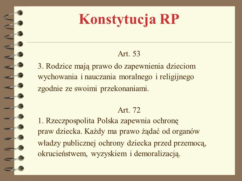 Konstytucja RP Art. 53. 3. Rodzice mają prawo do zapewnienia dzieciom wychowania i nauczania moralnego i religijnego.