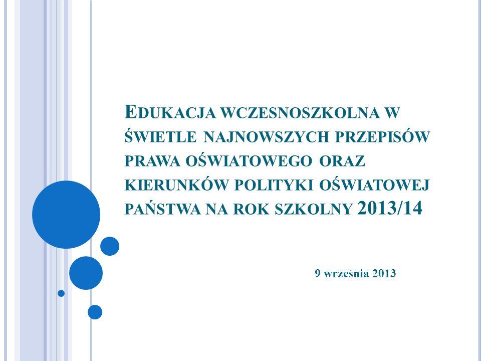 Edukacja wczesnoszkolna w świetle najnowszych przepisów prawa oświatowego oraz kierunków polityki oświatowej państwa na rok szkolny 2013/14