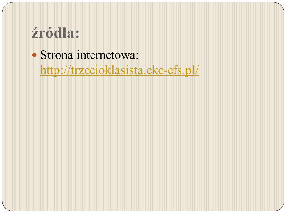 źródła: Strona internetowa: http://trzecioklasista.cke-efs.pl/
