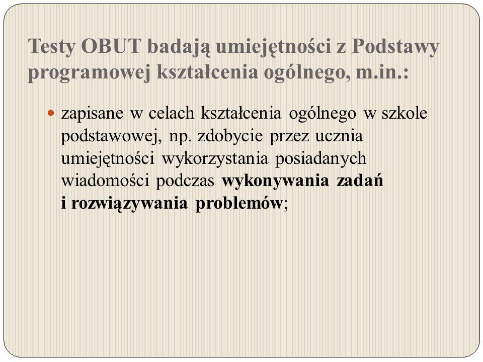 Testy OBUT badają umiejętności z Podstawy programowej kształcenia ogólnego, m.in.: