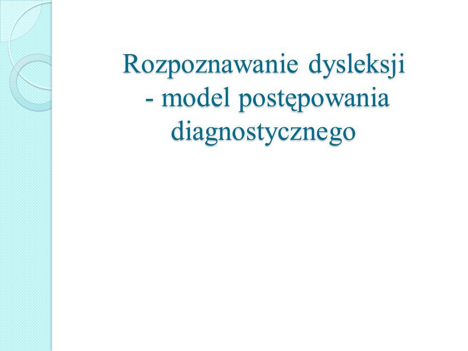 Rozpoznawanie dysleksji - model postępowania diagnostycznego