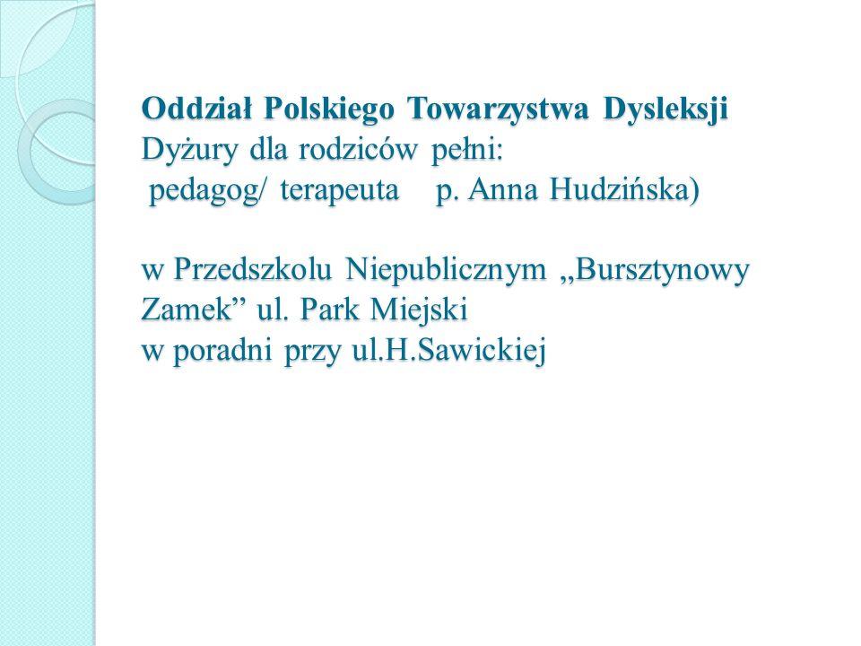Oddział Polskiego Towarzystwa Dysleksji Dyżury dla rodziców pełni: pedagog/ terapeuta p.