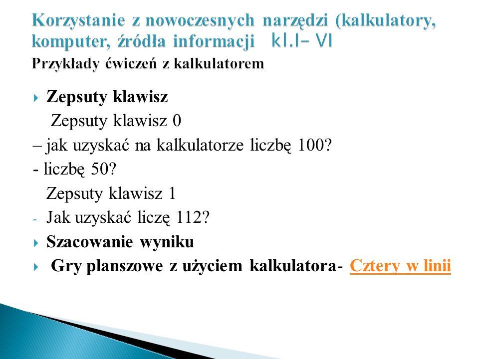 Korzystanie z nowoczesnych narzędzi (kalkulatory, komputer, źródła informacji kl.I- VI Przykłady ćwiczeń z kalkulatorem