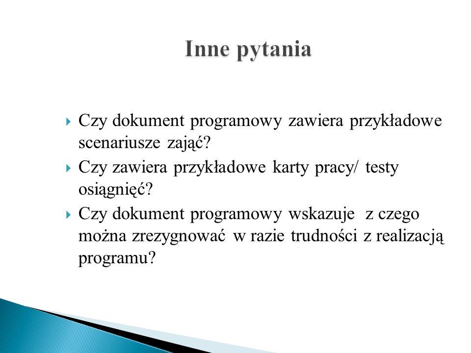 Inne pytania Czy dokument programowy zawiera przykładowe scenariusze zająć Czy zawiera przykładowe karty pracy/ testy osiągnięć