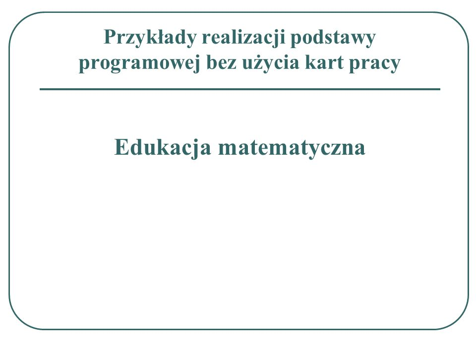 Przykłady realizacji podstawy programowej bez użycia kart pracy