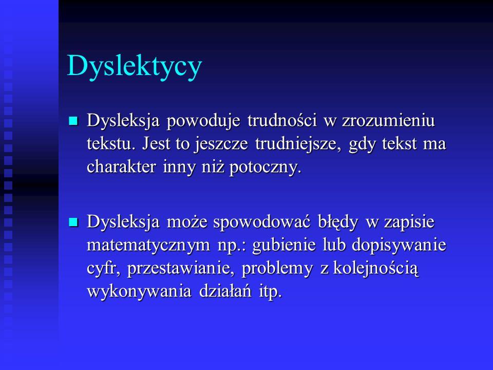 Dyslektycy Dysleksja powoduje trudności w zrozumieniu tekstu. Jest to jeszcze trudniejsze, gdy tekst ma charakter inny niż potoczny.