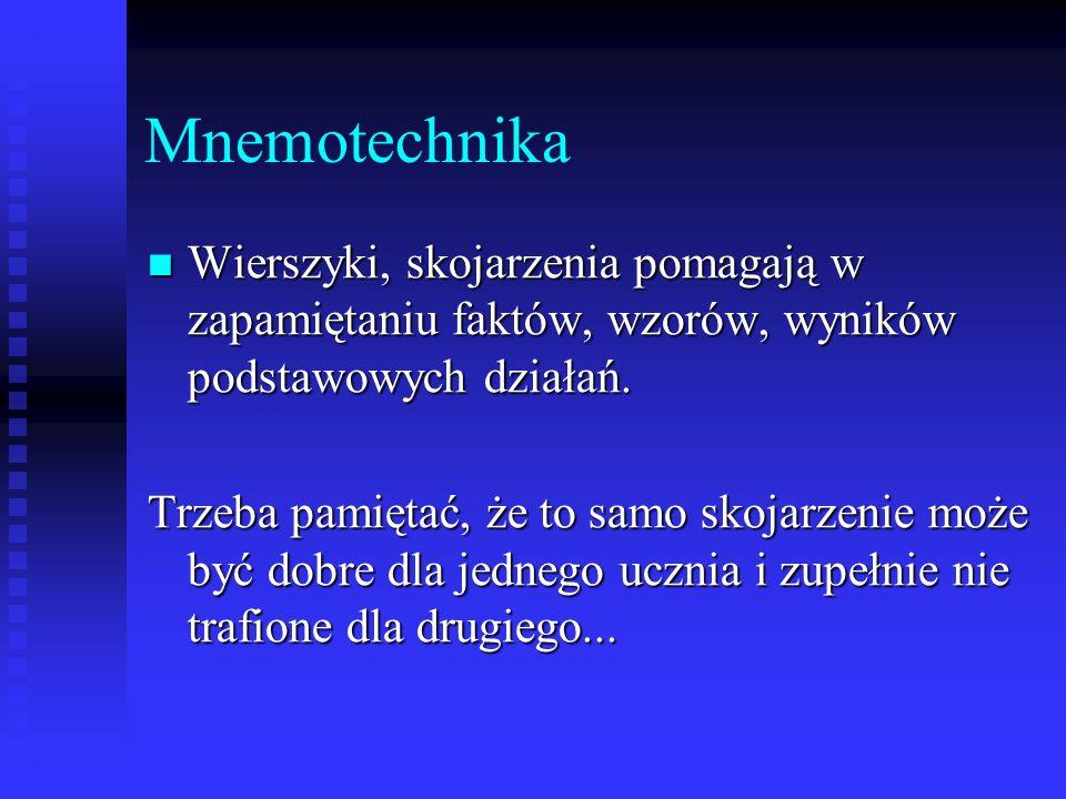Mnemotechnika Wierszyki, skojarzenia pomagają w zapamiętaniu faktów, wzorów, wyników podstawowych działań.