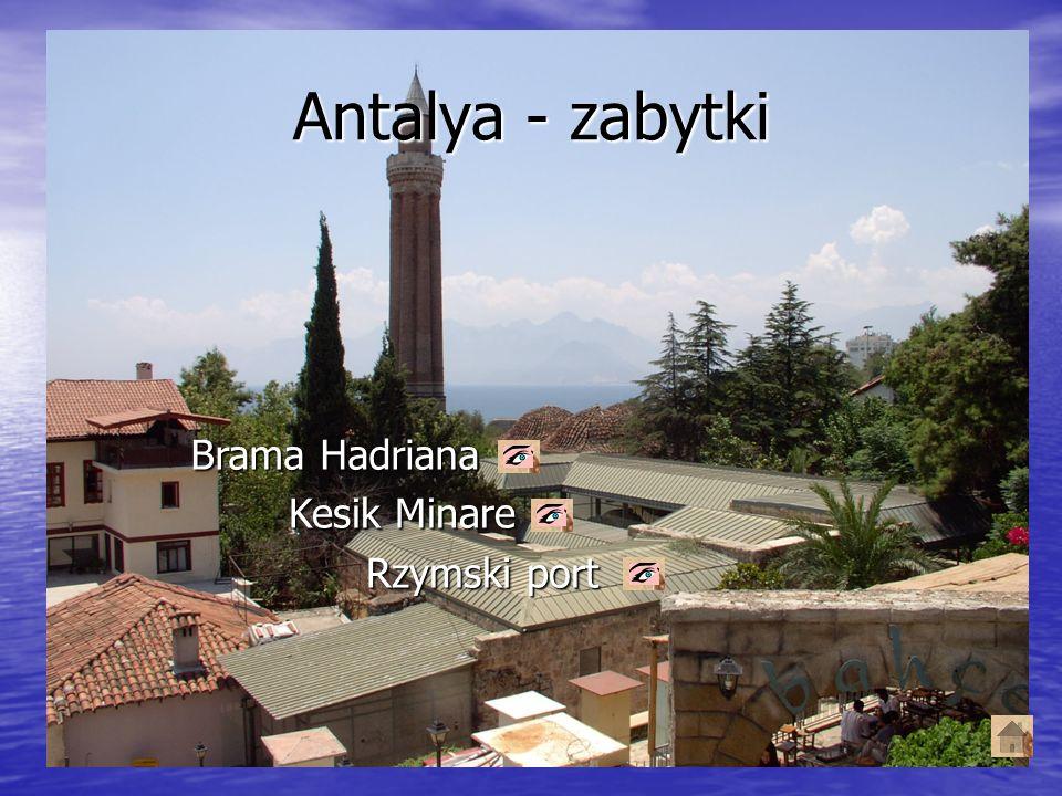 Antalya - zabytki Brama Hadriana Kesik Minare Rzymski port