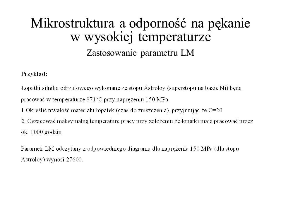 Mikrostruktura a odporność na pękanie w wysokiej temperaturze Zastosowanie parametru LM