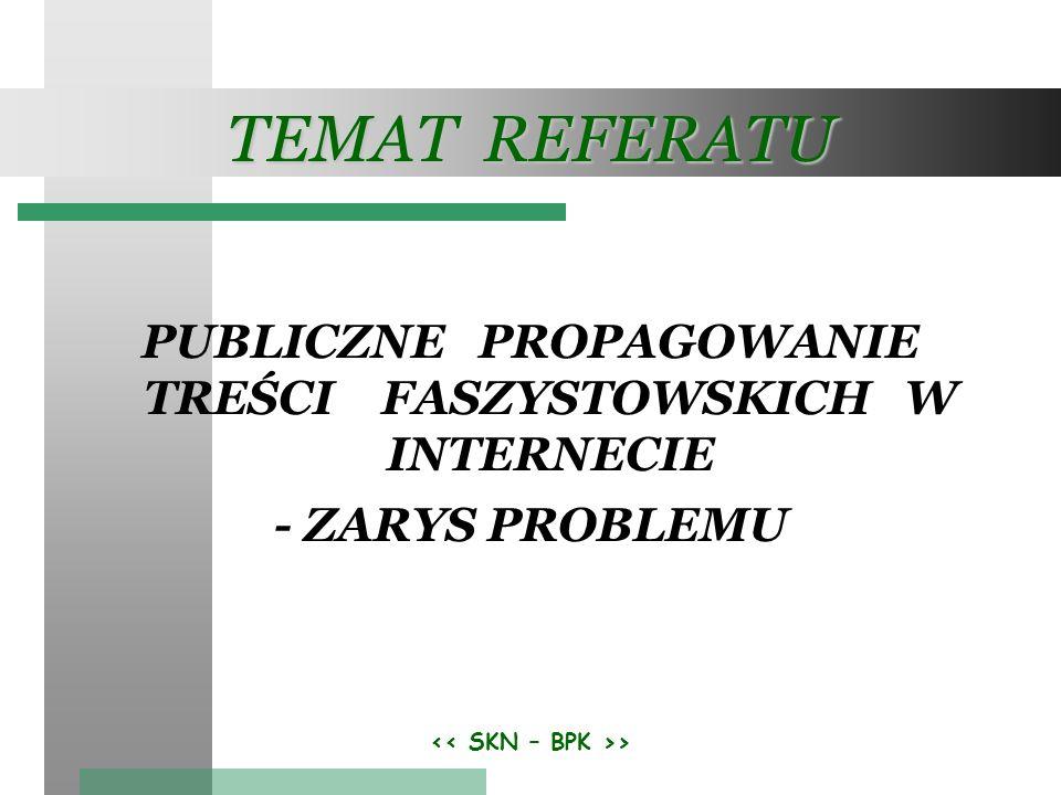 TEMAT REFERATU PUBLICZNE PROPAGOWANIE TREŚCI FASZYSTOWSKICH W INTERNECIE. - ZARYS PROBLEMU.