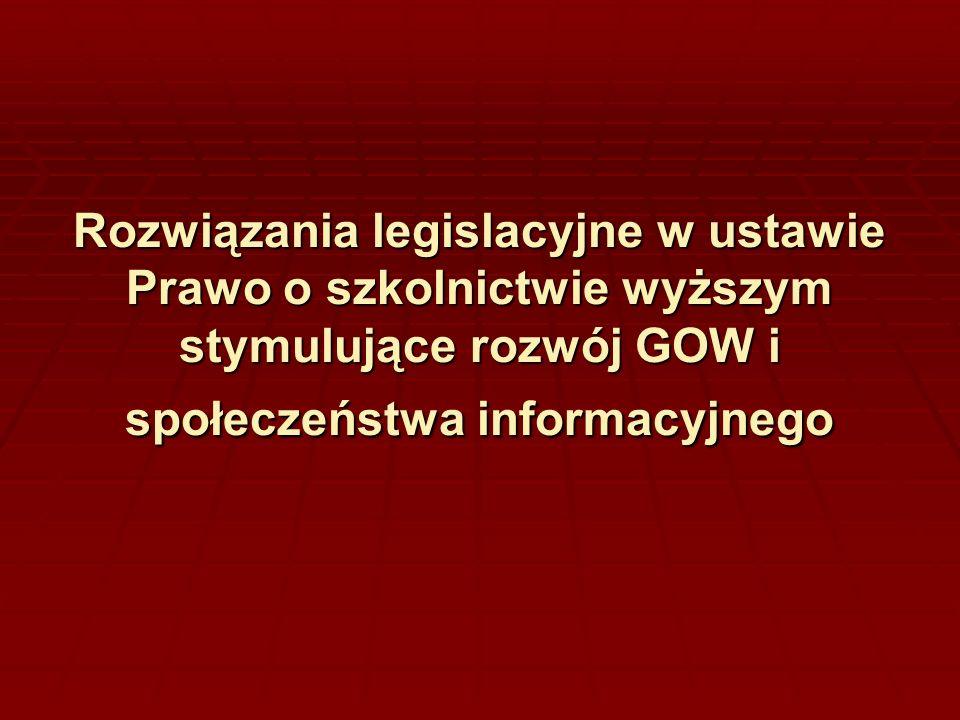 Rozwiązania legislacyjne w ustawie Prawo o szkolnictwie wyższym stymulujące rozwój GOW i społeczeństwa informacyjnego