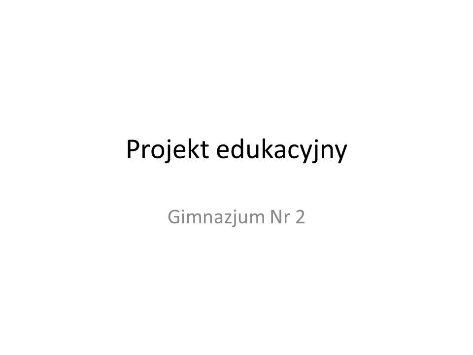 Projekt edukacyjny Gimnazjum Nr 2