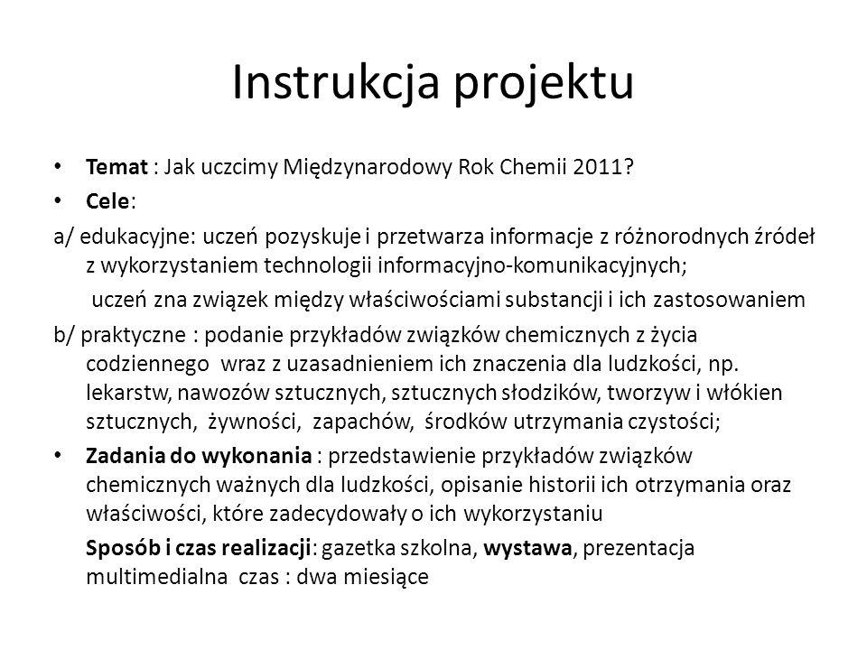 Instrukcja projektu Temat : Jak uczcimy Międzynarodowy Rok Chemii 2011 Cele: