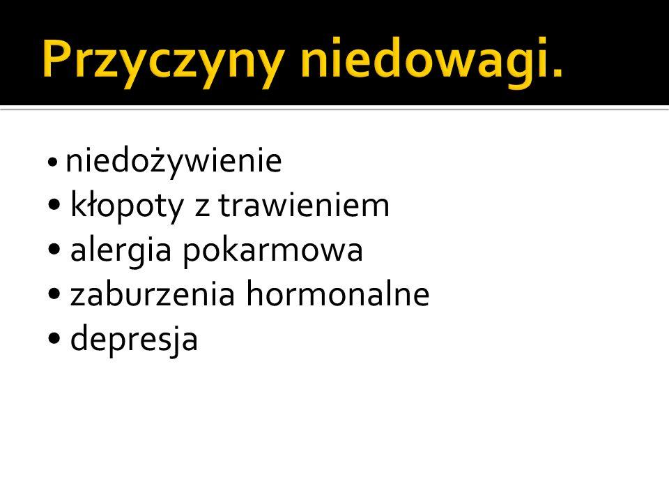 Przyczyny niedowagi. • kłopoty z trawieniem • alergia pokarmowa