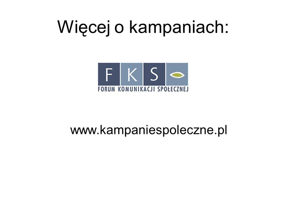 Więcej o kampaniach: www.kampaniespoleczne.pl