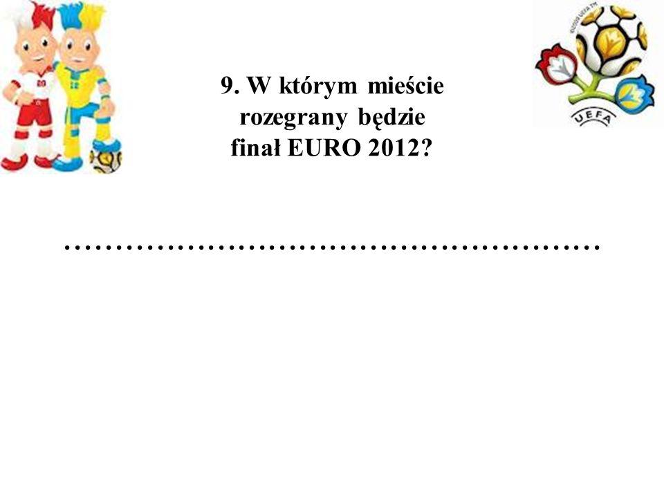 9. W którym mieście rozegrany będzie finał EURO 2012.
