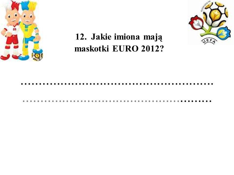 12. Jakie imiona mają maskotki EURO 2012.