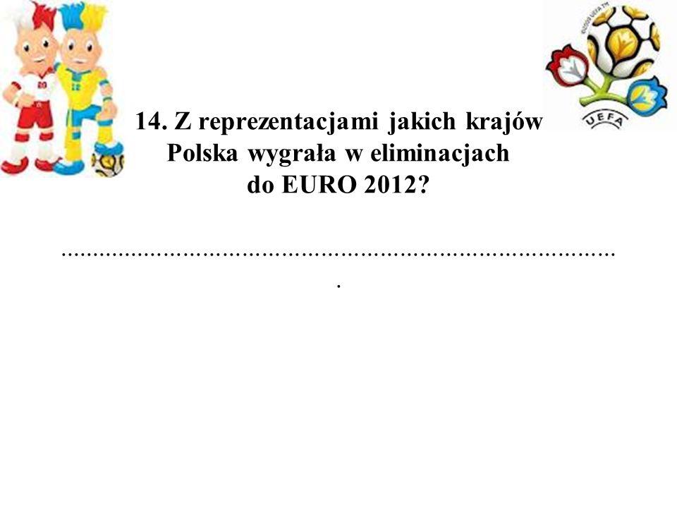 14. Z reprezentacjami jakich krajów Polska wygrała w eliminacjach do EURO 2012.