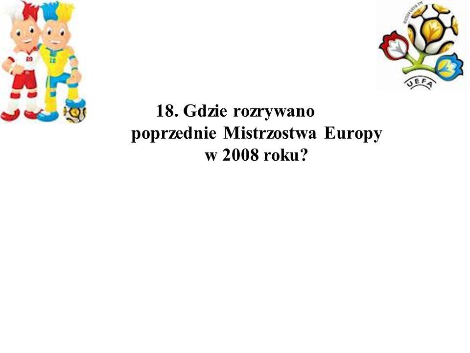 18. Gdzie rozrywano poprzednie Mistrzostwa Europy w 2008 roku