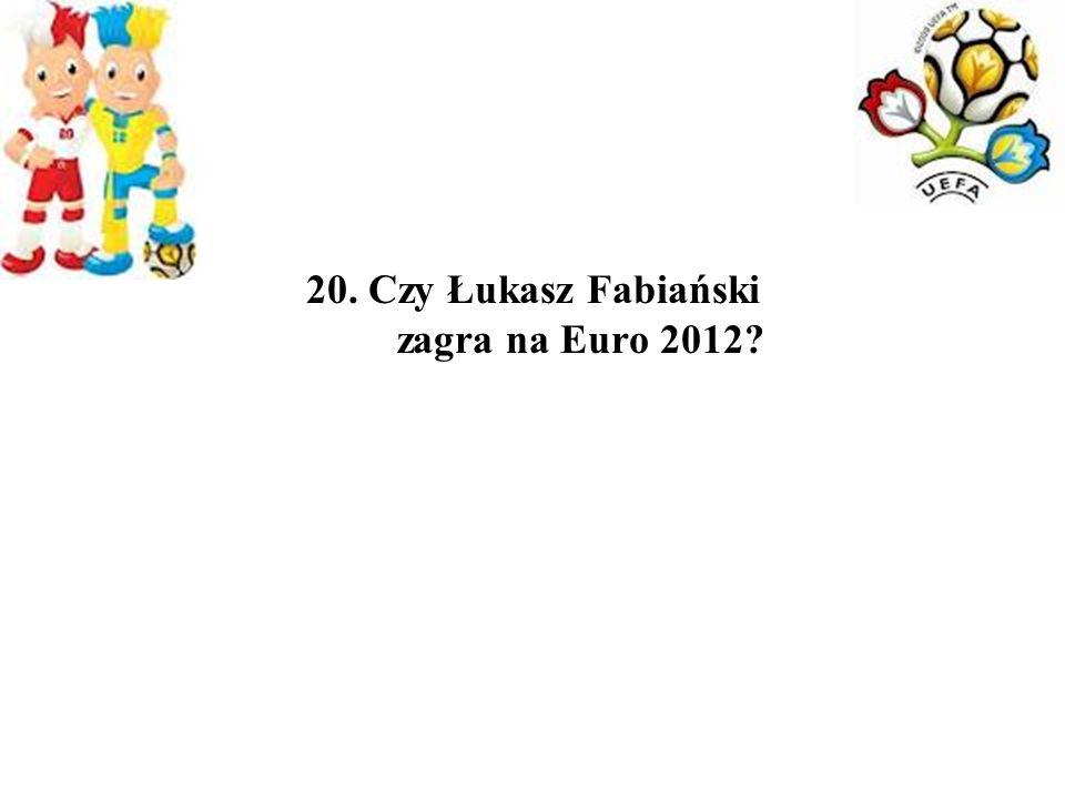 20. Czy Łukasz Fabiański zagra na Euro 2012