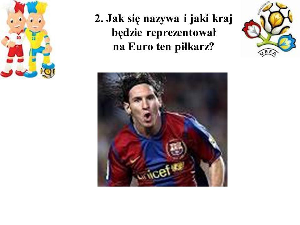 2. Jak się nazywa i jaki kraj będzie reprezentował na Euro ten piłkarz