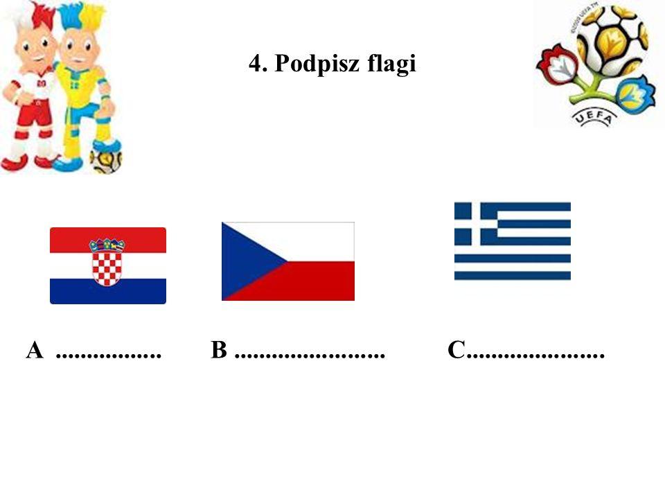 Podpisz flagi A ................. B ........................ C......................