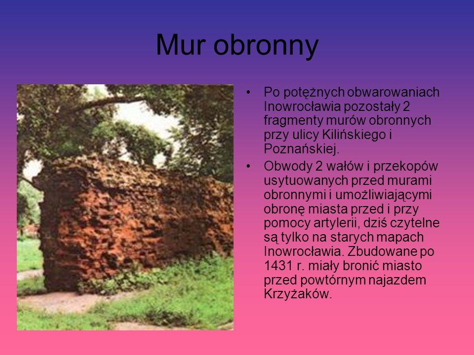 Mur obronny Po potężnych obwarowaniach Inowrocławia pozostały 2 fragmenty murów obronnych przy ulicy Kilińskiego i Poznańskiej.