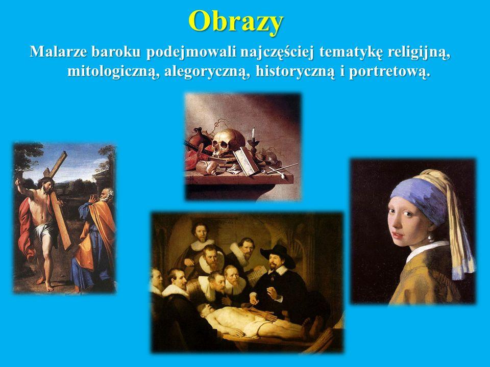 Obrazy Malarze baroku podejmowali najczęściej tematykę religijną, mitologiczną, alegoryczną, historyczną i portretową.