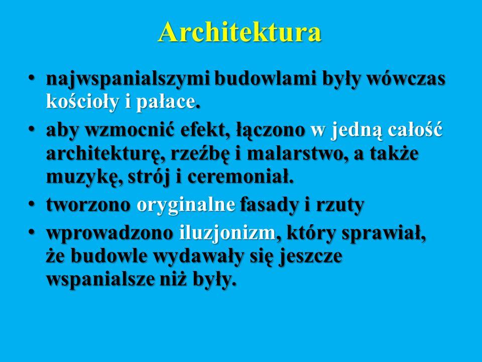 Architektura najwspanialszymi budowlami były wówczas kościoły i pałace.