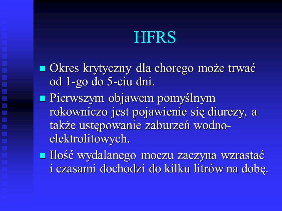 HFRS Okres krytyczny dla chorego może trwać od 1-go do 5-ciu dni.
