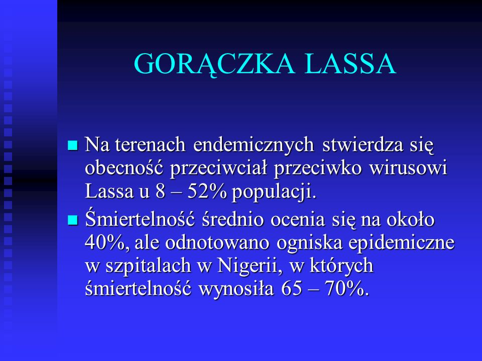 GORĄCZKA LASSANa terenach endemicznych stwierdza się obecność przeciwciał przeciwko wirusowi Lassa u 8 – 52% populacji.