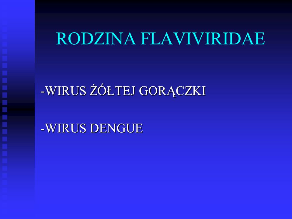 RODZINA FLAVIVIRIDAE -WIRUS ŻÓŁTEJ GORĄCZKI -WIRUS DENGUE