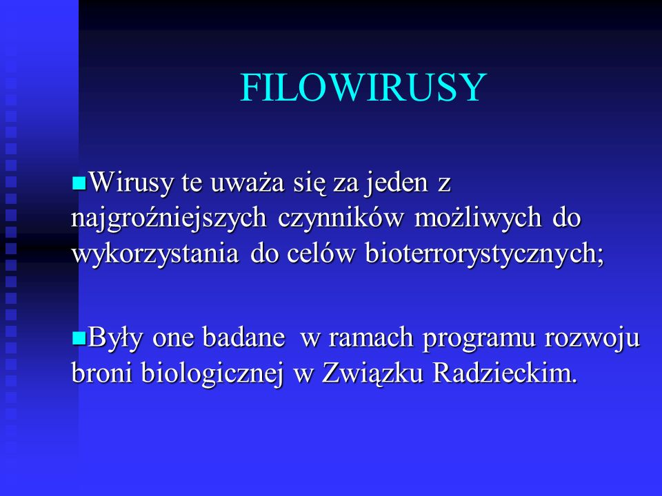 FILOWIRUSYWirusy te uważa się za jeden z najgroźniejszych czynników możliwych do wykorzystania do celów bioterrorystycznych;