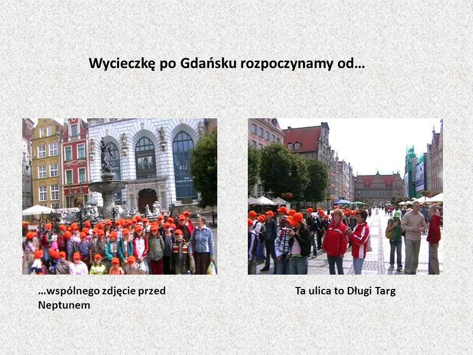 Wycieczkę po Gdańsku rozpoczynamy od…