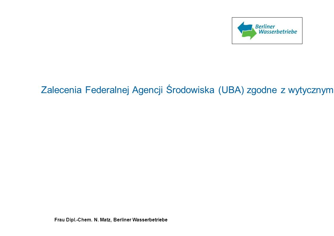 Zalecenia Federalnej Agencji Środowiska (UBA) zgodne z wytycznymi komisji ds. wody do spożycia przy Federalnym Ministerstwie Zdrowia i Opieki Społecznej