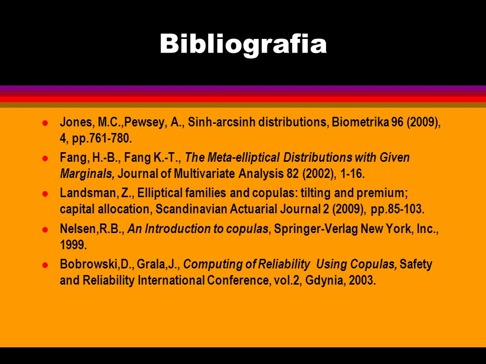 Bibliografia Jones, M.C.,Pewsey, A., Sinh-arcsinh distributions, Biometrika 96 (2009), 4, pp.761-780.