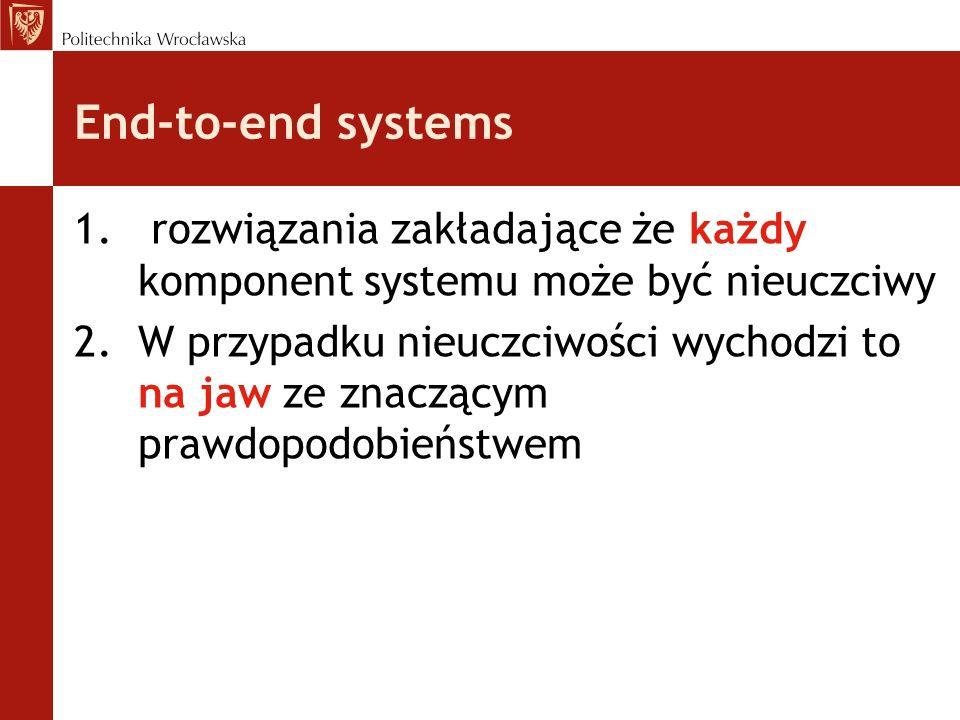 End-to-end systems rozwiązania zakładające że każdy komponent systemu może być nieuczciwy.