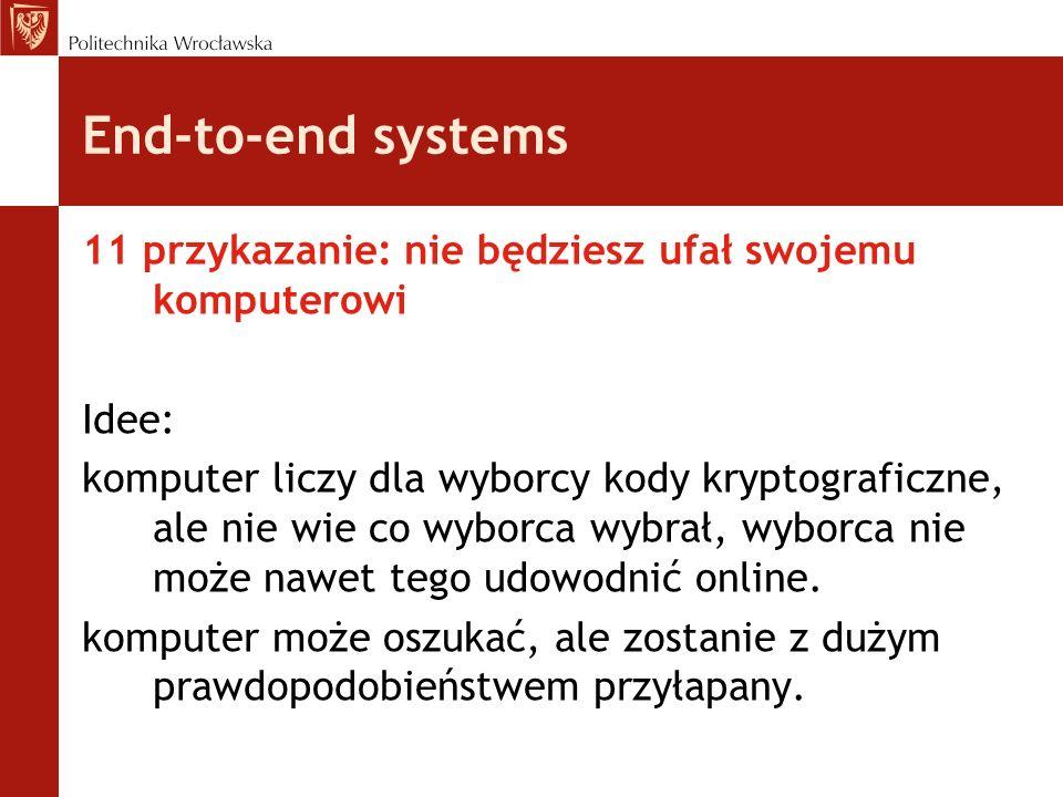 End-to-end systems 11 przykazanie: nie będziesz ufał swojemu komputerowi. Idee: