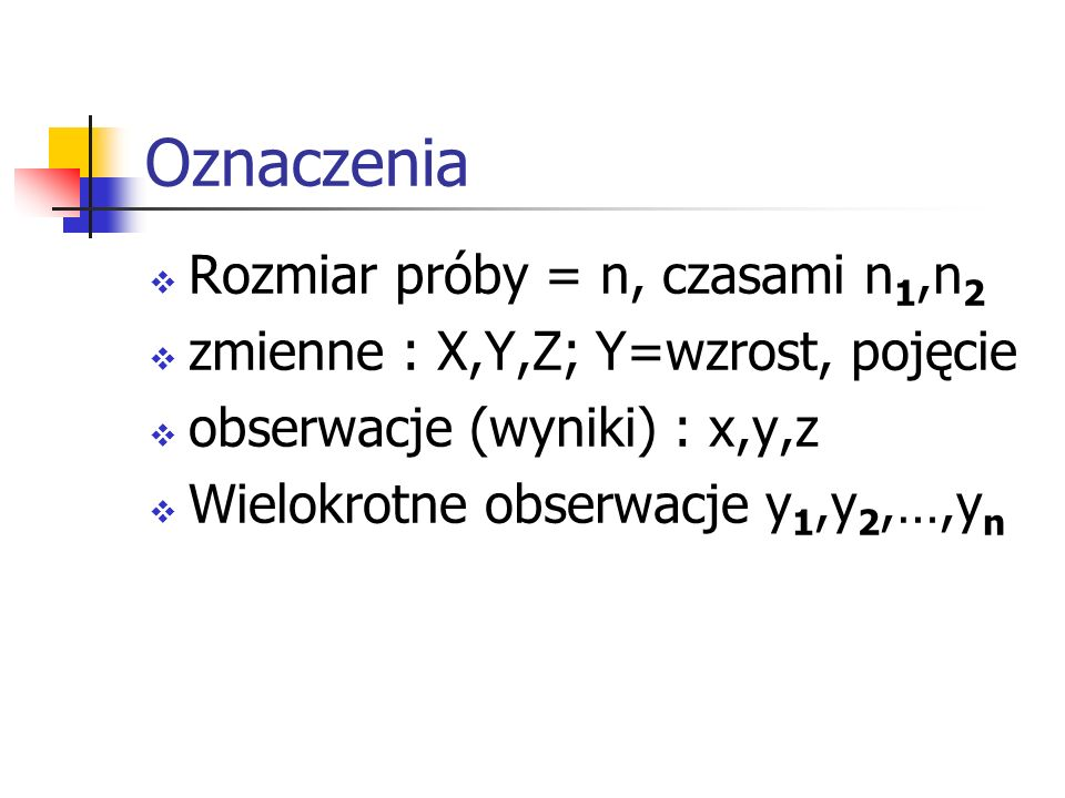 Oznaczenia Rozmiar próby = n, czasami n1,n2
