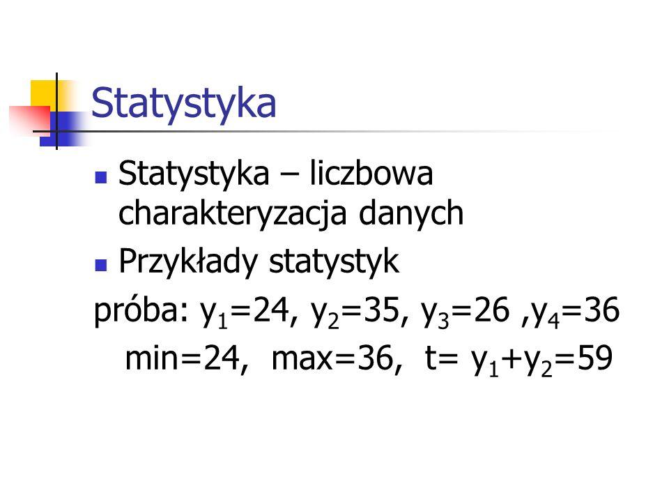 Statystyka Statystyka – liczbowa charakteryzacja danych