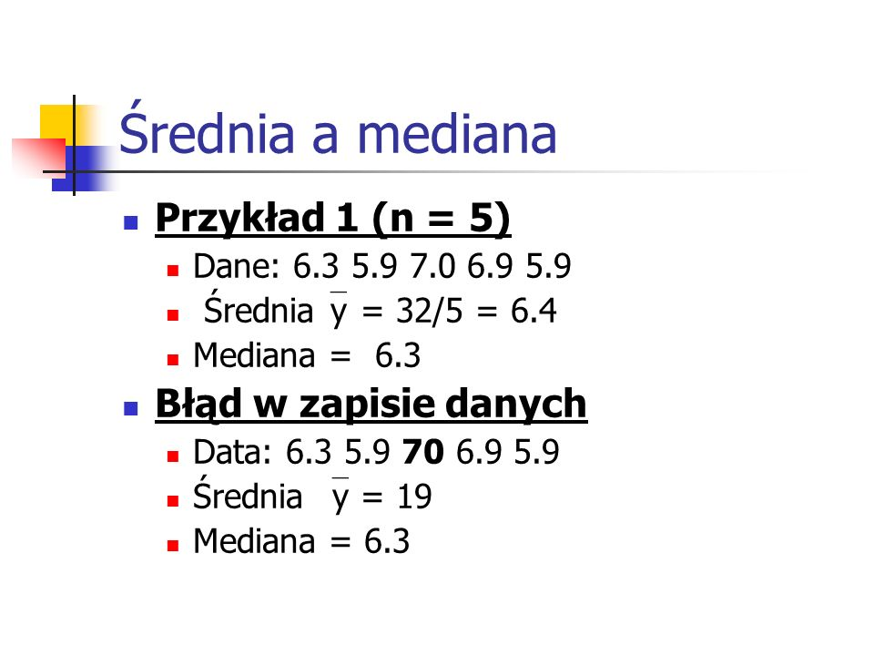 Średnia a mediana Przykład 1 (n = 5) Błąd w zapisie danych